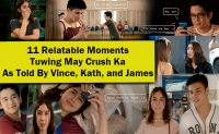 11 Relatable Moments Tuwing May Crush Ka As Told By Vince, Kath, and James